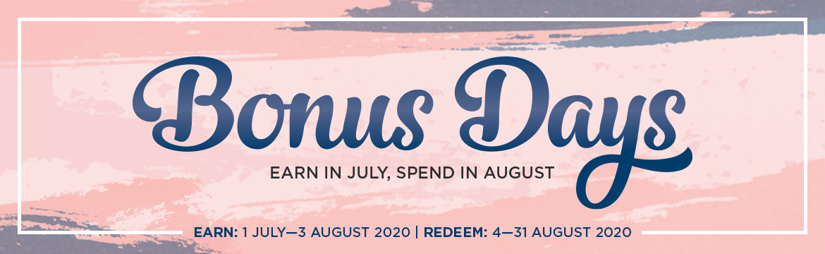 Bonus Days. Earn in July, spend in August.